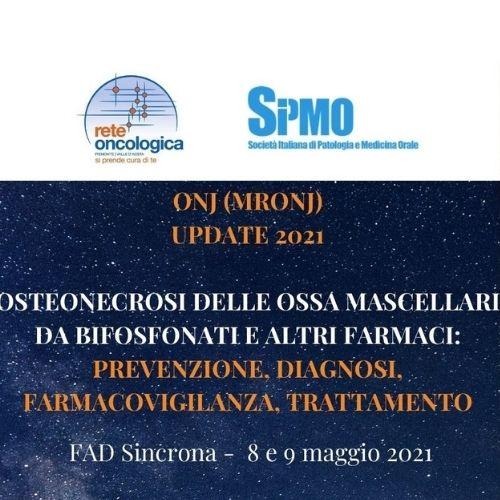 ONJ (MRONJ) UPDATE 2021 Osteonecrosi delle ossa mascellari da bifosfonati e altri farmaci: prevenzione, diagnosi, farmacovigilanza, trattamento (sessione igienisti)